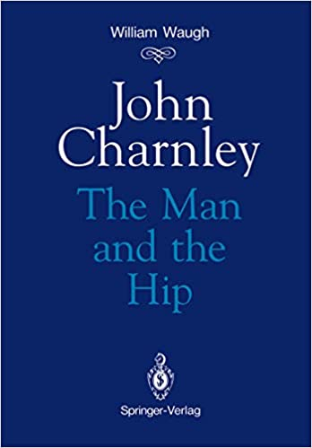John Charnley : the man and the hip