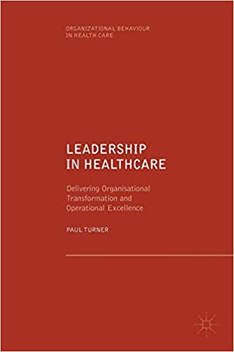 Leadership in Healthcare: Delivering Organisational Transformation and Operational Excellence